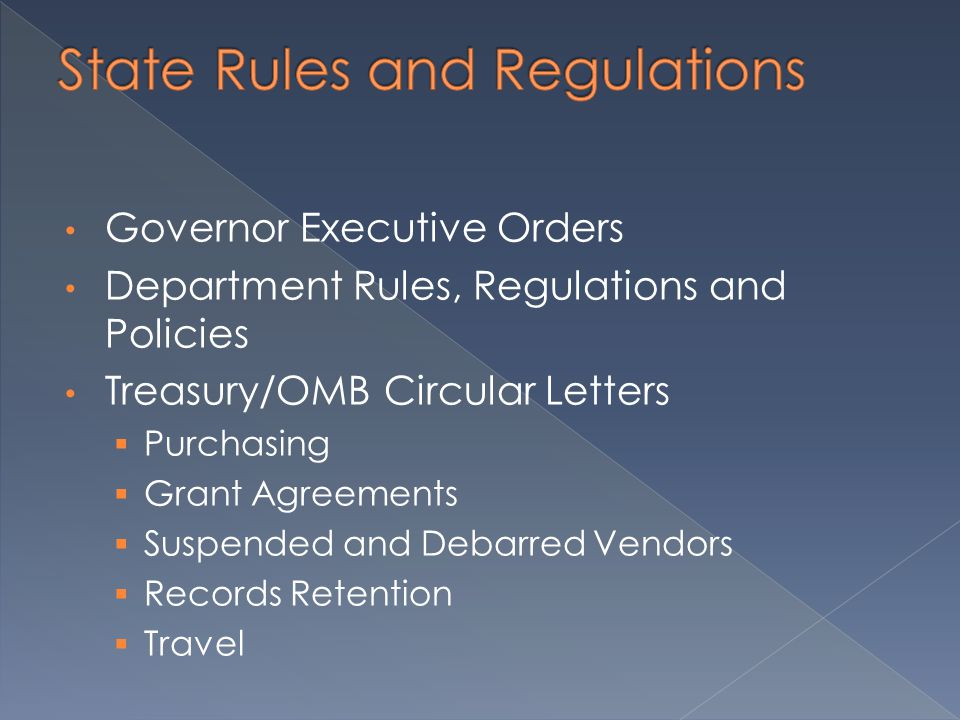 Governor Executive Orders Department Rules, Regulations and Policies Treasury/OMB Circular Letters  Purchasing  Grant Agreements  Suspended and Debarred Vendors  Records Retention  Travel