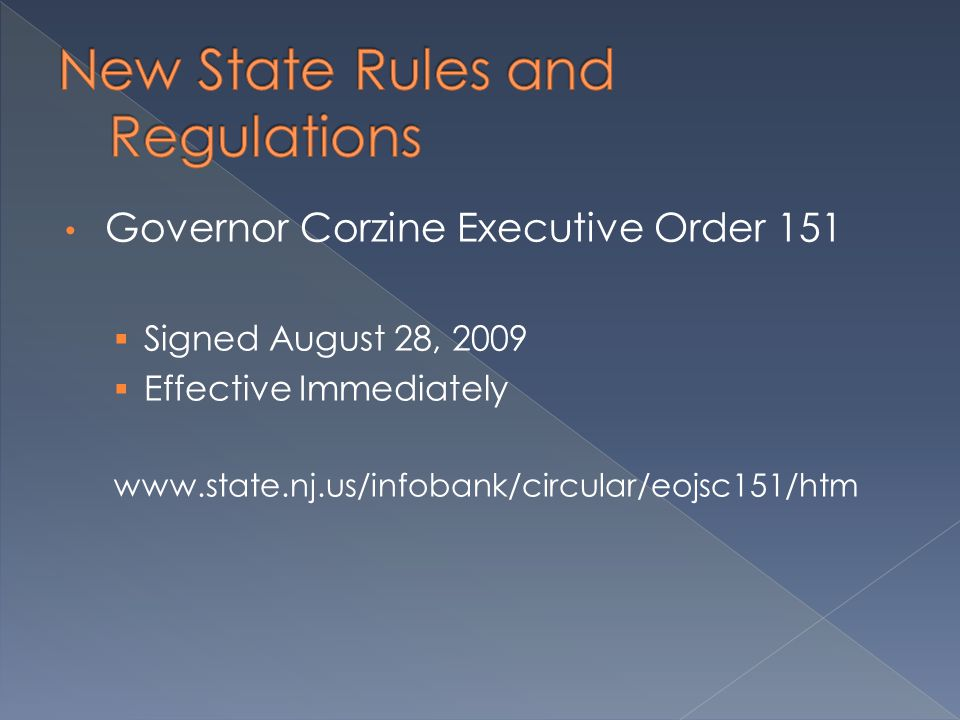 Governor Corzine Executive Order 151  Signed August 28, 2009  Effective Immediately www.state.nj.us/infobank/circular/eojsc151/htm