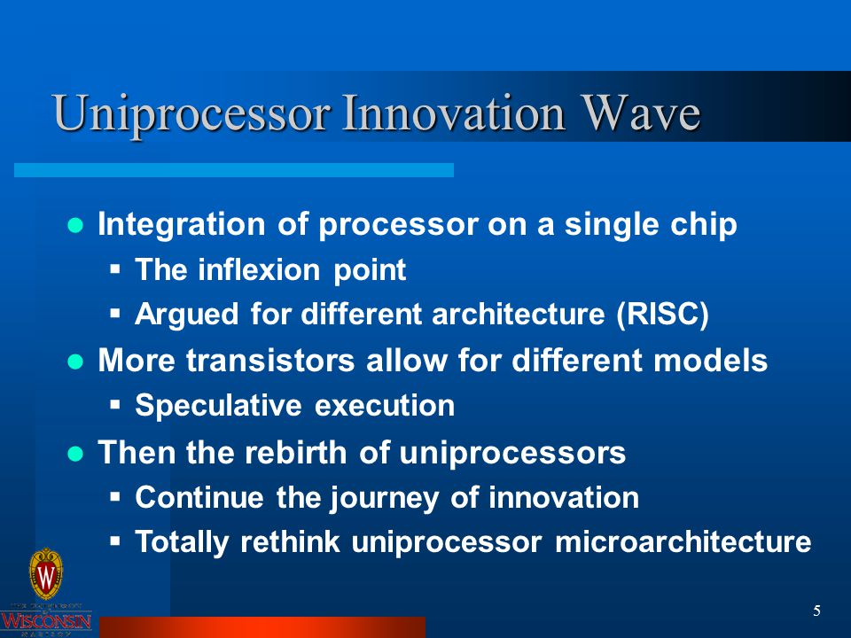 6 The Next Wave Can integrate a simple multiprocessor on a chip  Basic microarchitecture similar to traditional MP Rethink the microarchitecture and usage of chip multiprocessors
