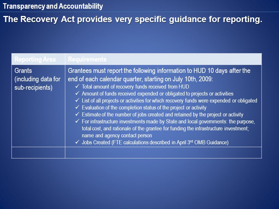 Transparency and Accountability The Recovery Act provides very specific guidance for reporting.