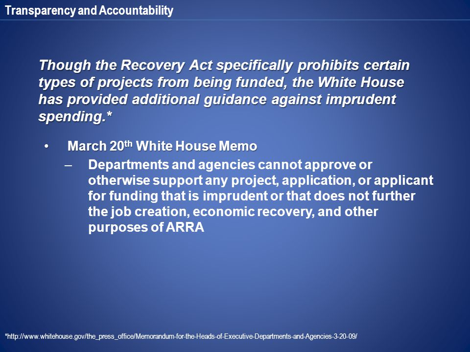 Transparency and Accountability Though the Recovery Act specifically prohibits certain types of projects from being funded, the White House has provid