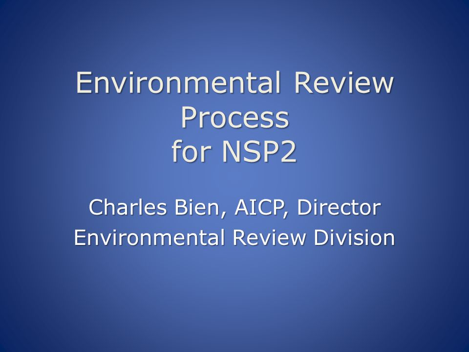 Environmental Review Process for NSP2 Charles Bien, AICP, Director Environmental Review Division