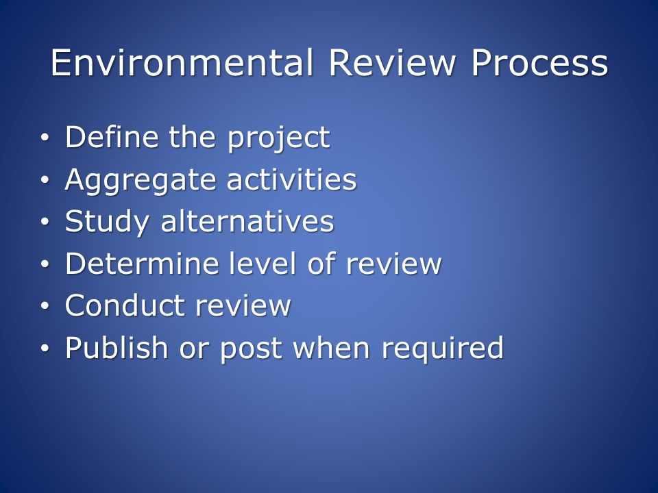 Environmental Review Process Define the project Define the project Aggregate activities Aggregate activities Study alternatives Study alternatives Det