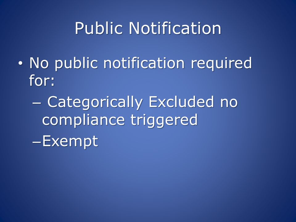 Public Notification No public notification required for: No public notification required for: – Categorically Excluded no compliance triggered – Exemp