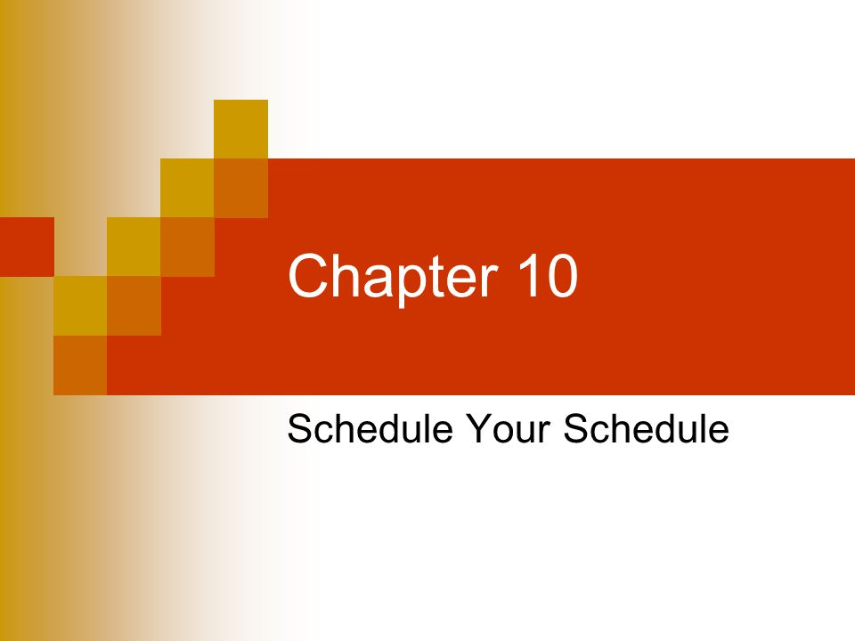 Chapter 10 Schedule Your Schedule