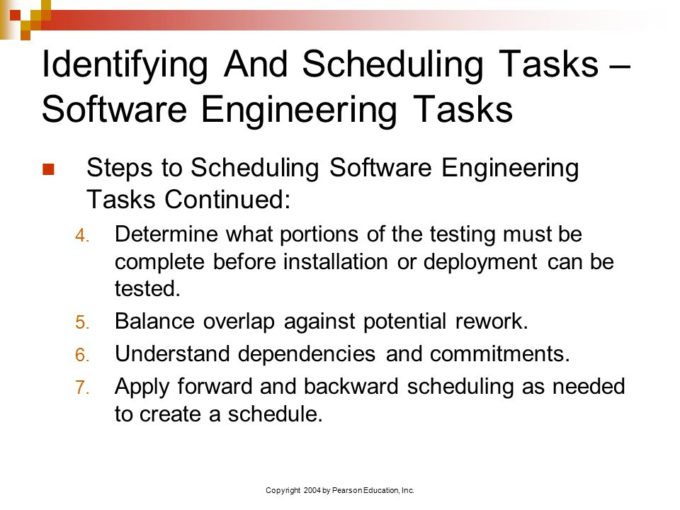 Copyright 2004 by Pearson Education, Inc. Identifying And Scheduling Tasks – Software Engineering Tasks Steps to Scheduling Software Engineering Tasks
