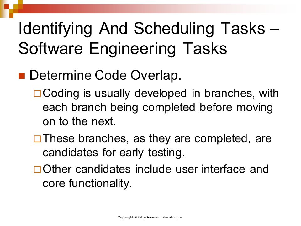 Copyright 2004 by Pearson Education, Inc. Identifying And Scheduling Tasks – Software Engineering Tasks Determine Code Overlap.  Coding is usually de