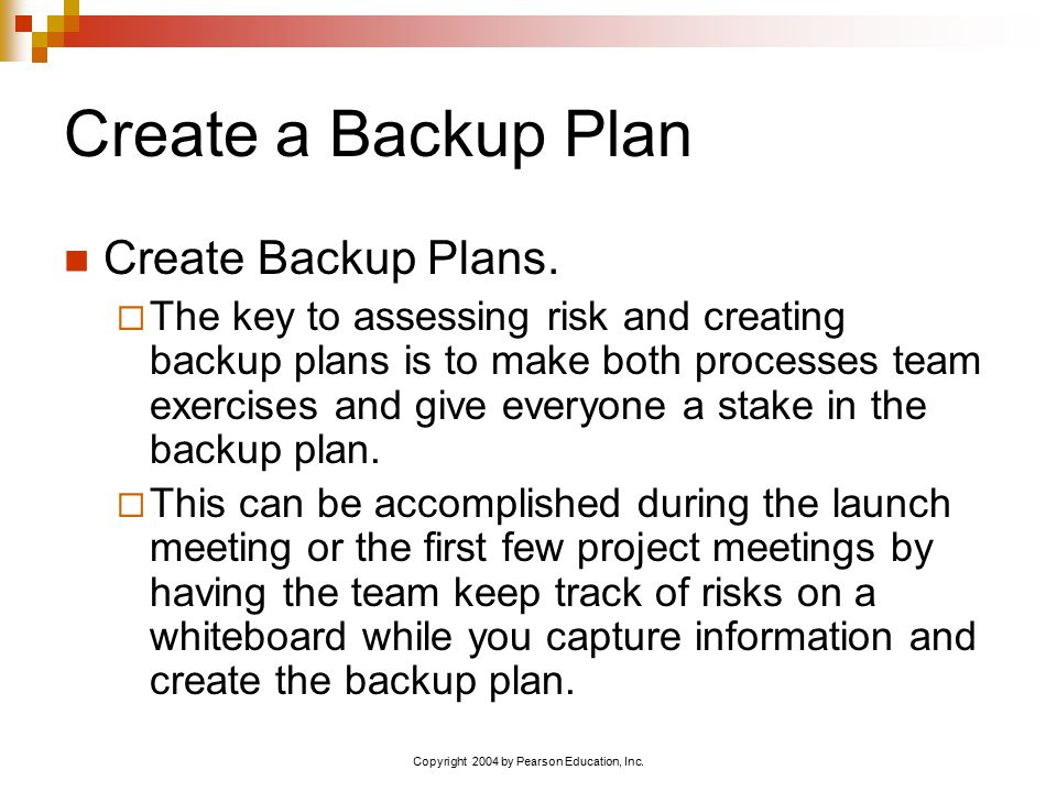 Copyright 2004 by Pearson Education, Inc. Create a Backup Plan Create Backup Plans.