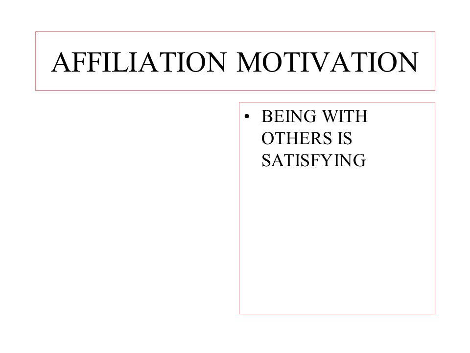 AFFILIATION MOTIVATION BEING WITH OTHERS IS SATISFYING