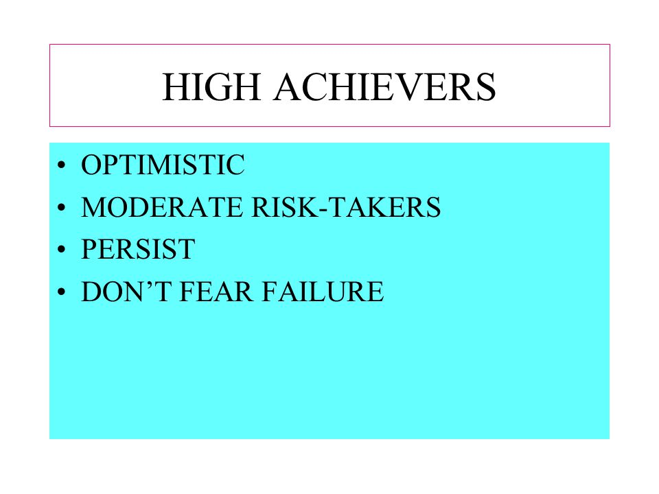 HIGH ACHIEVERS OPTIMISTIC MODERATE RISK-TAKERS PERSIST DON'T FEAR FAILURE