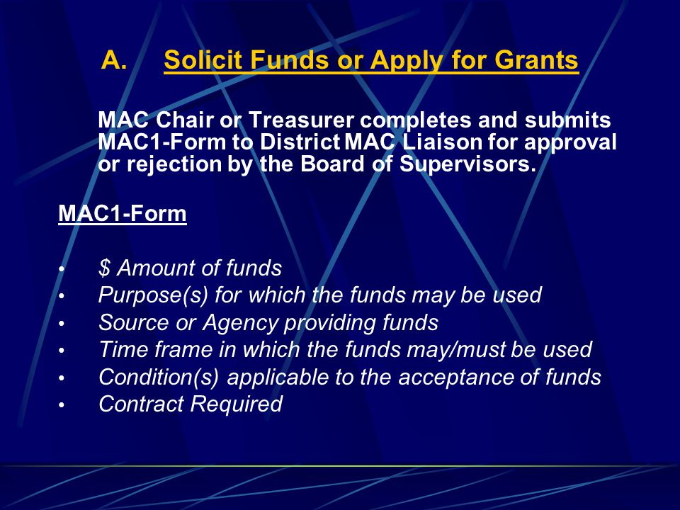 A.Solicit Funds or Apply for Grants MAC Chair or Treasurer completes and submits MAC1-Form to District MAC Liaison for approval or rejection by the Board of Supervisors.
