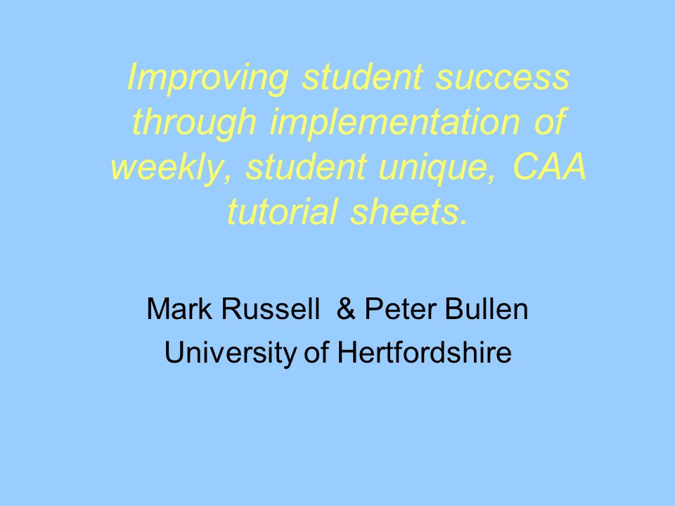 Improving student success through implementation of weekly, student unique, CAA tutorial sheets.