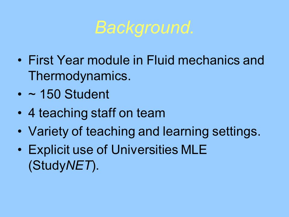 Background. First Year module in Fluid mechanics and Thermodynamics.
