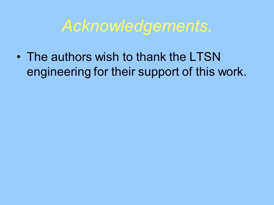 Acknowledgements. The authors wish to thank the LTSN engineering for their support of this work.