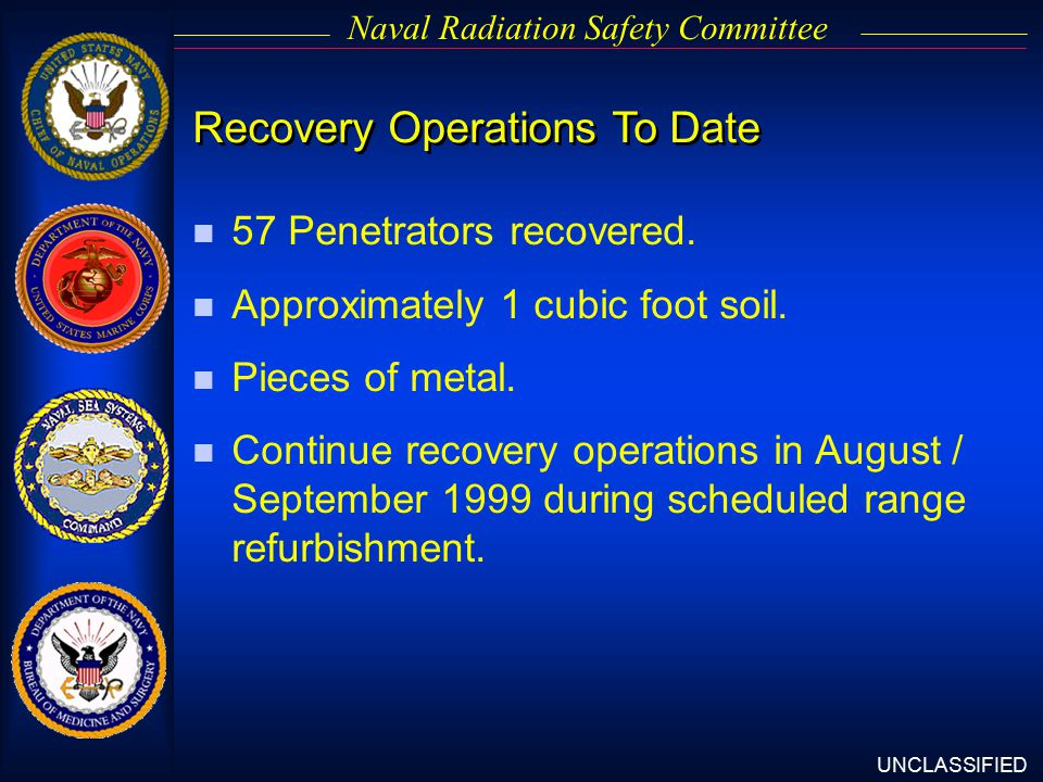 UNCLASSIFIED Naval Radiation Safety Committee Recovery Operations To Date n 57 Penetrators recovered.