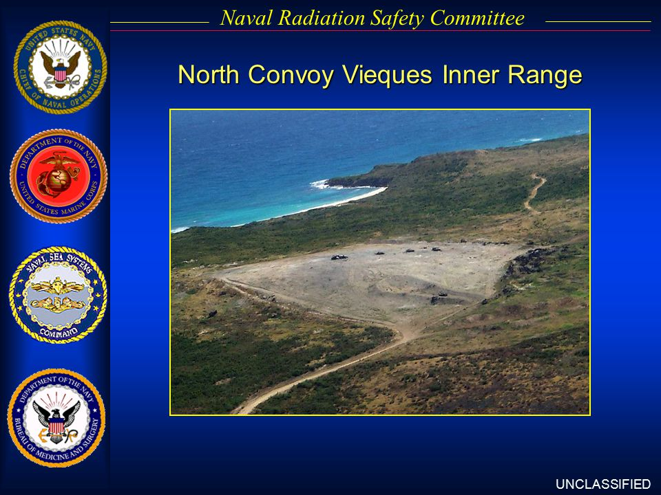 UNCLASSIFIED Naval Radiation Safety Committee North Convoy Vieques Inner Range