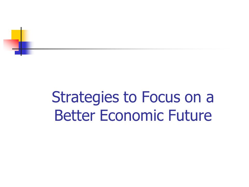 Strategies to Focus on a Better Economic Future