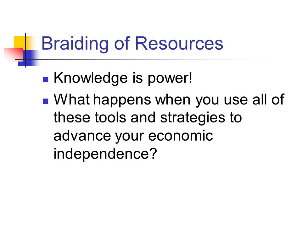 Braiding of Resources Knowledge is power.