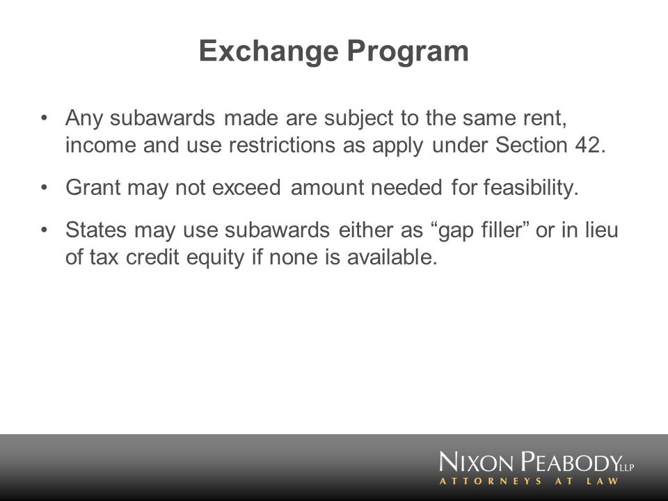 Exchange Program Any subawards made are subject to the same rent, income and use restrictions as apply under Section 42.