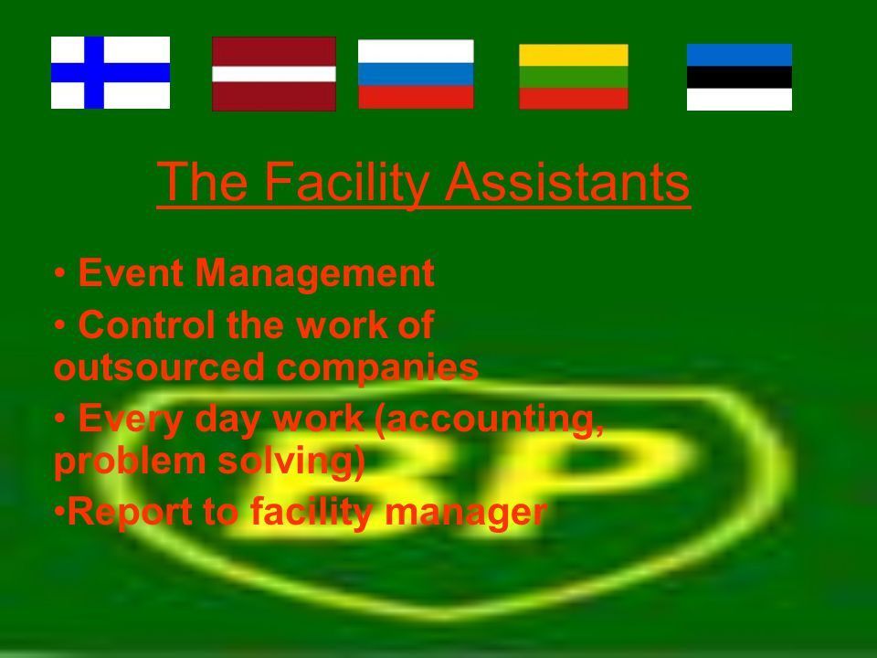 The Facility Assistants Event Management Control the work of outsourced companies Every day work (accounting, problem solving) Report to facility mana