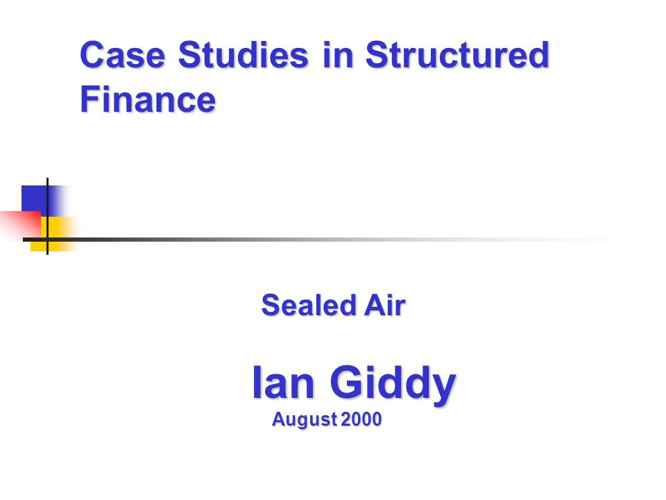 Case Studies in Structured Finance Sealed Air Ian Giddy August 2000