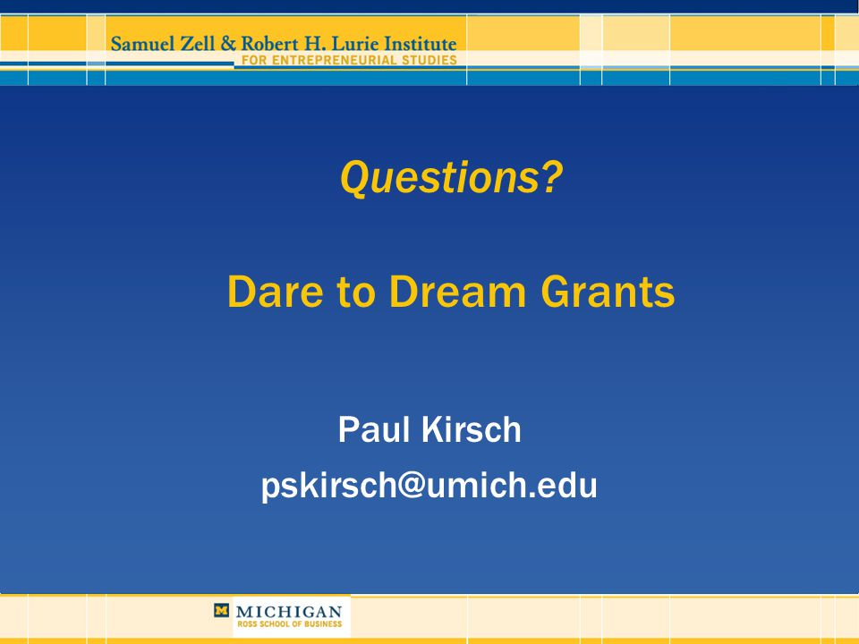 Questions Dare to Dream Grants Paul Kirsch pskirsch@umich.edu