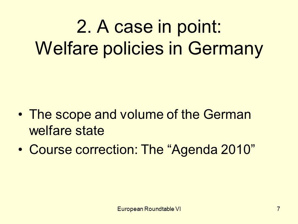 European Roundtable VI8 Social Data: Germany, 1950-2001 Indicator195019702001 Population (million)50.060.782.3 Employed (% of pop.)45.944.250.8 Unemployed (% of employable) 7.20.69.4 Women in labor force (%)35.735.944.0 White collar (% of labor)19.836.656.3 Blue collar (% of labor)48.646.832.6