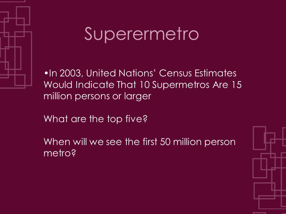 Superermetro In 2003, United Nations' Census Estimates Would Indicate That 10 Supermetros Are 15 million persons or larger What are the top five? When