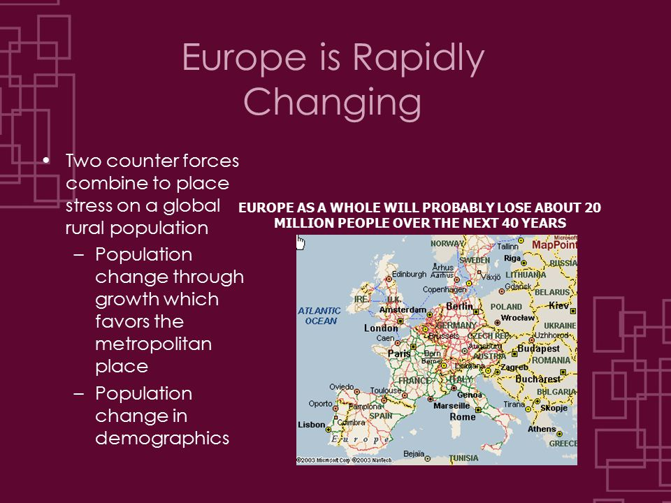 Europe is Rapidly Changing EUROPE AS A WHOLE WILL PROBABLY LOSE ABOUT 20 MILLION PEOPLE OVER THE NEXT 40 YEARS Two counter forces combine to place str