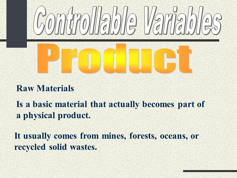 Raw Materials Is a basic material that actually becomes part of a physical product.
