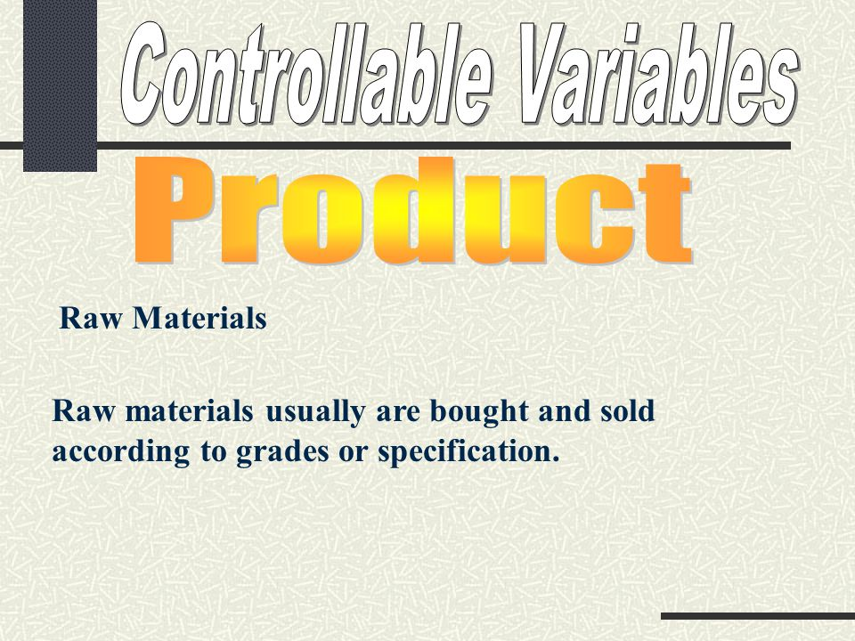 Raw Materials Raw materials usually are bought and sold according to grades or specification.