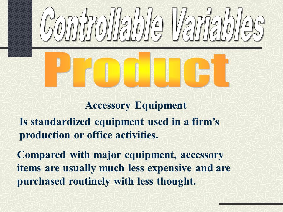 Accessory Equipment Is standardized equipment used in a firm's production or office activities.