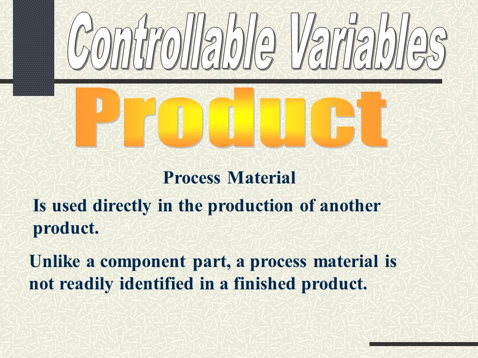 Process Material Is used directly in the production of another product.