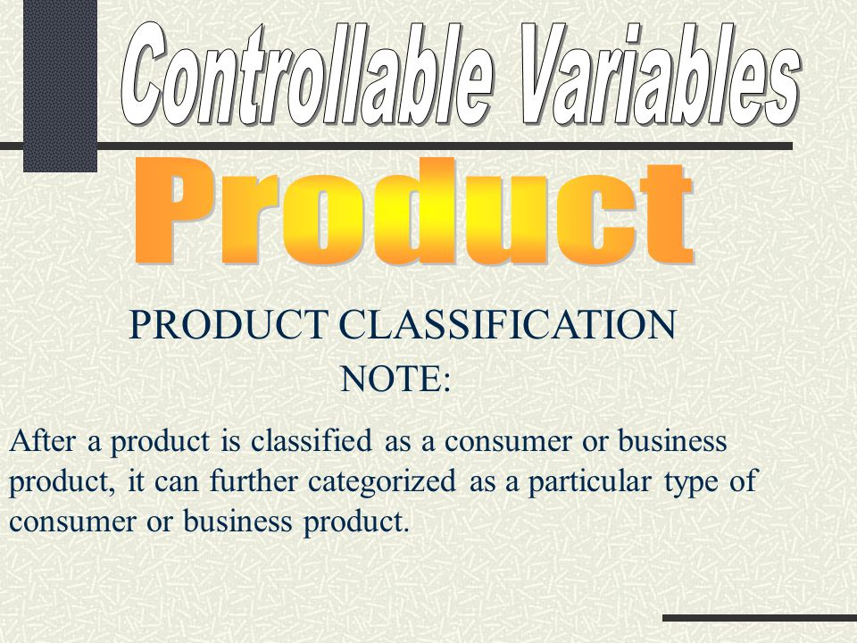 PRODUCT CLASSIFICATION NOTE: After a product is classified as a consumer or business product, it can further categorized as a particular type of consumer or business product.