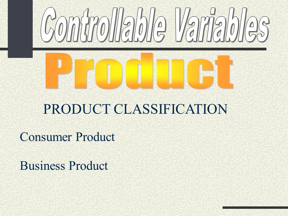 PRODUCT CLASSIFICATION Consumer Product A product bought to satisfy personal and family needs.