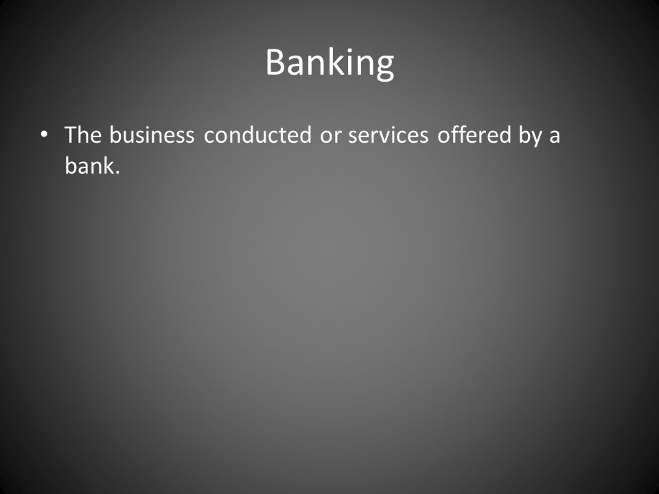 Banking The business conducted or services offered by a bank.