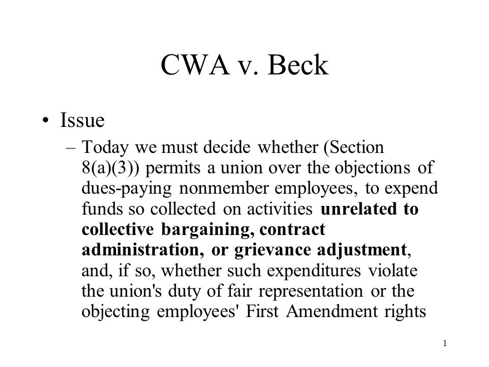 1 CWA v. Beck Issue –Today we must decide whether (Section 8(a)(3)) permits a union over the objections of dues-paying nonmember employees, to expend