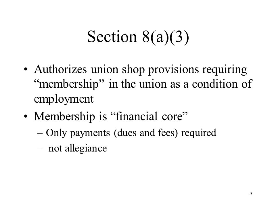"3 Section 8(a)(3) Authorizes union shop provisions requiring ""membership"" in the union as a condition of employment Membership is ""financial core"" –On"