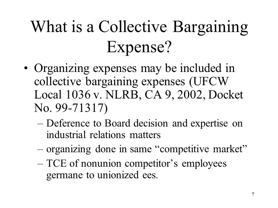 7 What is a Collective Bargaining Expense? Organizing expenses may be included in collective bargaining expenses (UFCW Local 1036 v. NLRB, CA 9, 2002,