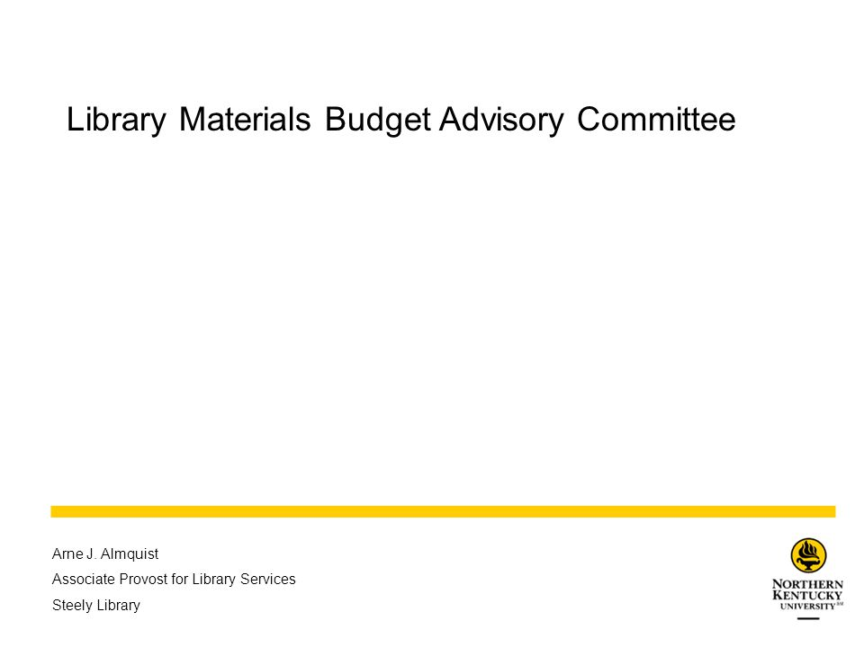 Library Materials Budget Advisory Committee Arne J. Almquist Associate Provost for Library Services Steely Library