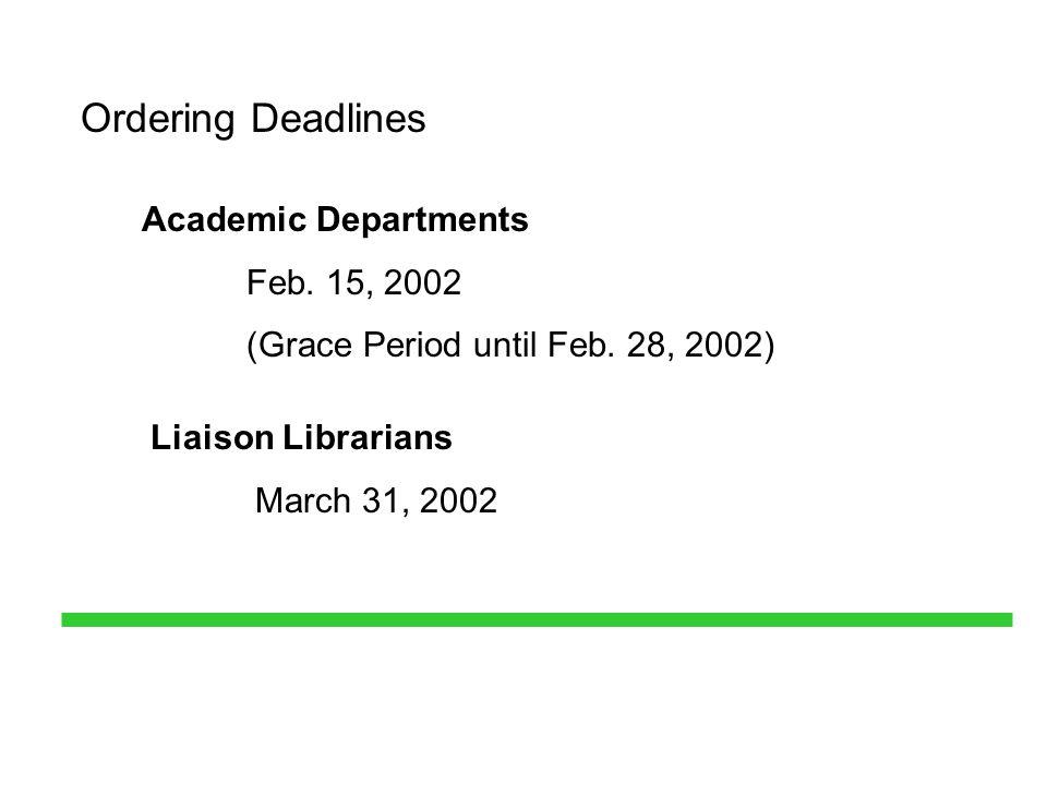Ordering Deadlines Academic Departments Feb. 15, 2002 (Grace Period until Feb.