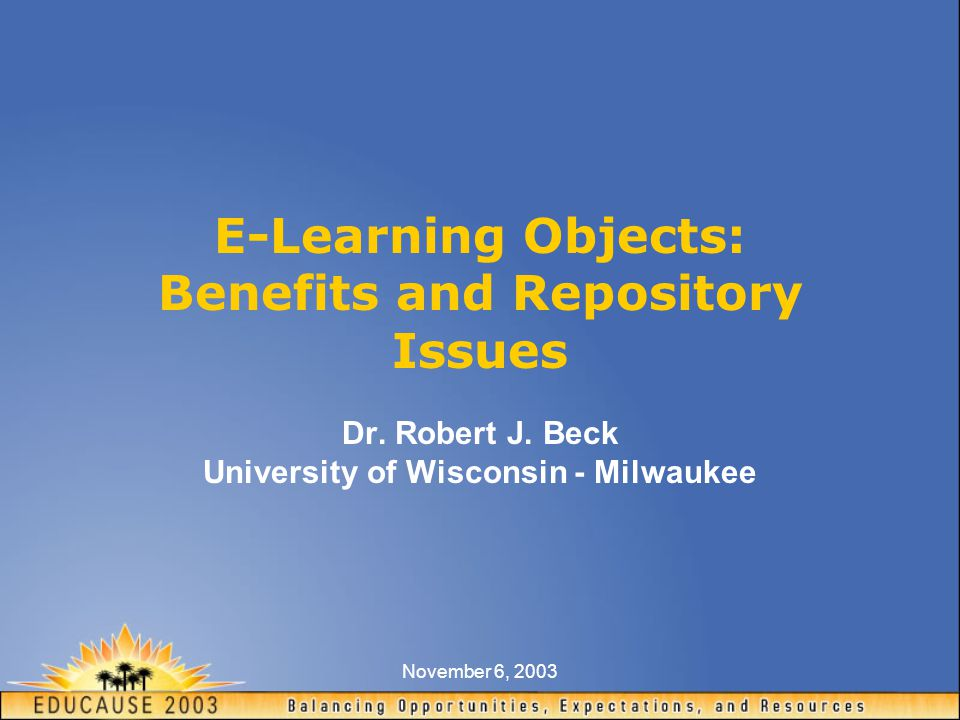 November 6, 2003 E-Learning Objects: Benefits and Repository Issues Dr.