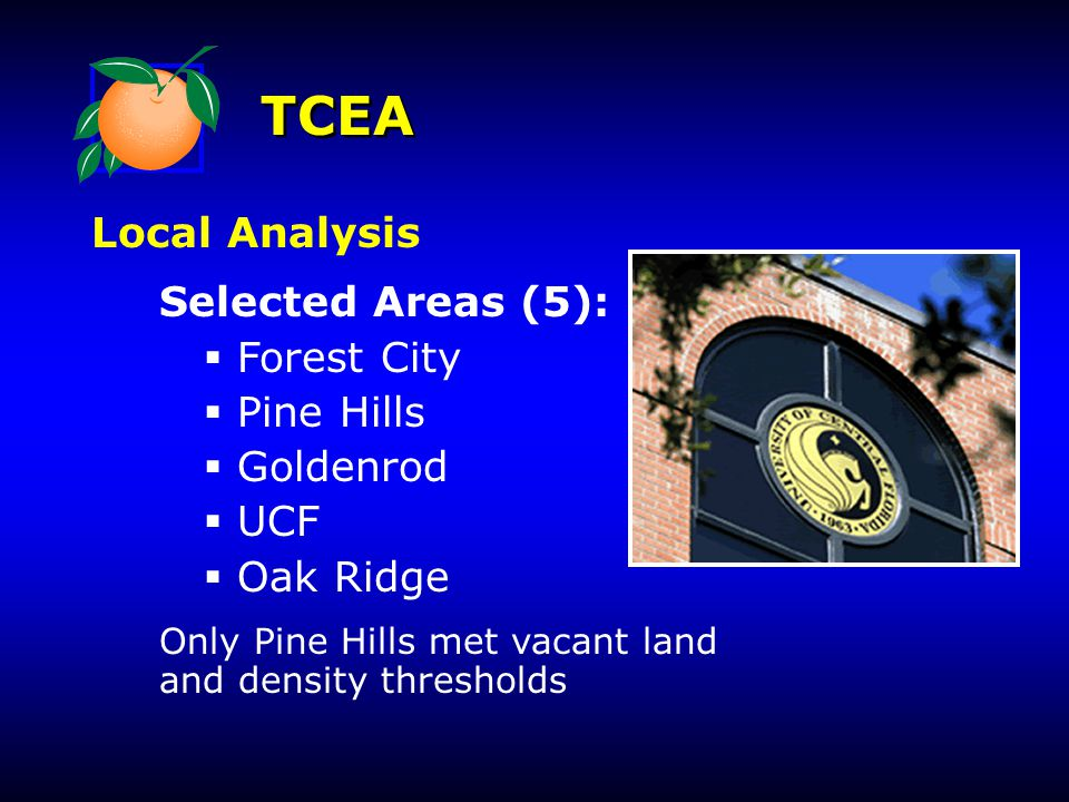 TCEA Local Analysis Selected Areas (5):  Forest City  Pine Hills  Goldenrod  UCF  Oak Ridge Only Pine Hills met vacant land and density threshold