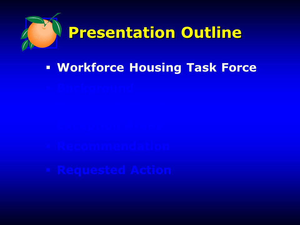 Presentation Outline  Workforce Housing Task Force  Background  Transportation Concurrency Exception Areas  Recommendation  Requested Action