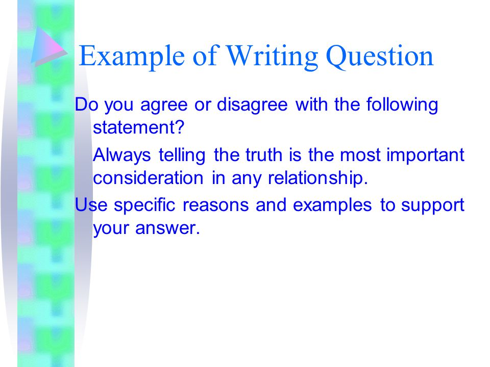 Example of Writing Question Do you agree or disagree with the following statement? Always telling the truth is the most important consideration in any