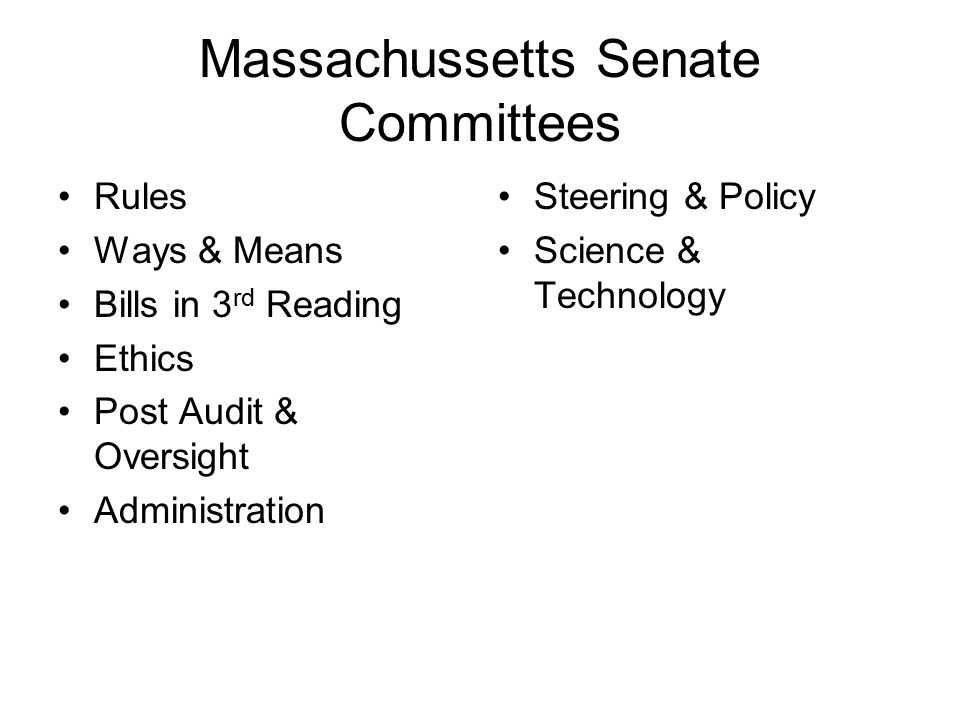 Massachussetts Senate Committees Rules Ways & Means Bills in 3 rd Reading Ethics Post Audit & Oversight Administration Steering & Policy Science & Technology