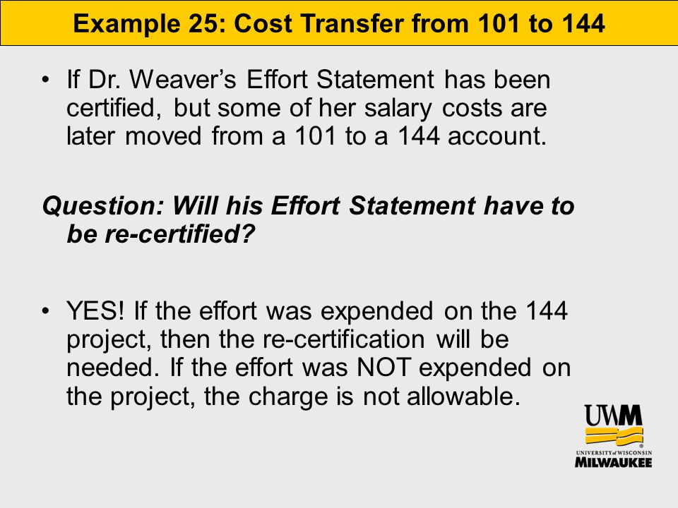 Example 25: Cost Transfer from 101 to 144 If Dr. Weaver's Effort Statement has been certified, but some of her salary costs are later moved from a 101