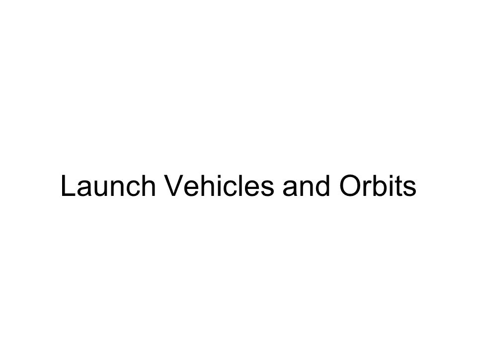 Launch Vehicles and Orbits
