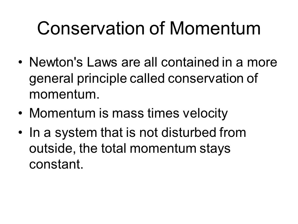 Conservation of Momentum Newton s Laws are all contained in a more general principle called conservation of momentum.