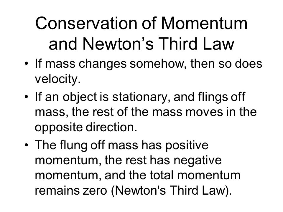 Conservation of Momentum and Newton's Third Law If mass changes somehow, then so does velocity.